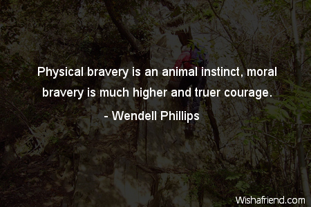 bravery-Physical bravery is an animal