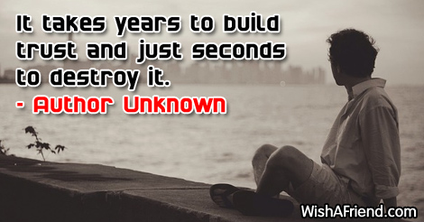Author Unknown Quote It Takes Years To Build Trust And Just Seconds