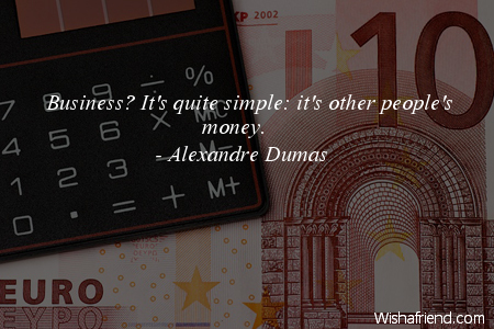 Alexandre Dumas Quote Business Its Quite Simple Its Other