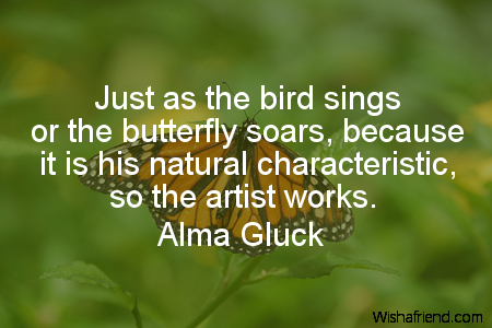 Alma Gluck Quote Just As The Bird Sings Or The Butterfly Soars
