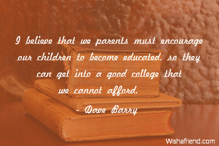 Dave Barry Quote: I believe that we parents must encourage ...