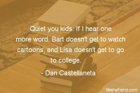 Dan Castellaneta Quote Quiet You Kids If I Hear One More Word