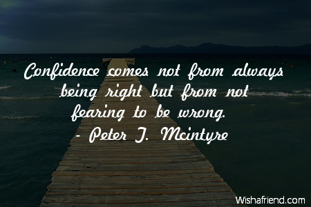 Peter T Mcintyre Quote Confidence Comes Not From Always Being