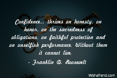 confidence-Confidence... thrives on honesty, on