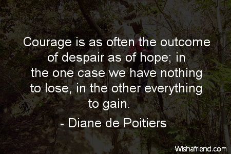 courage-Courage is as often the