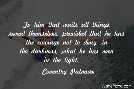 courage-To him that waits all