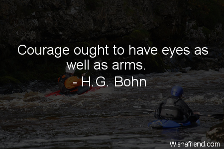 courage-Courage ought to have eyes