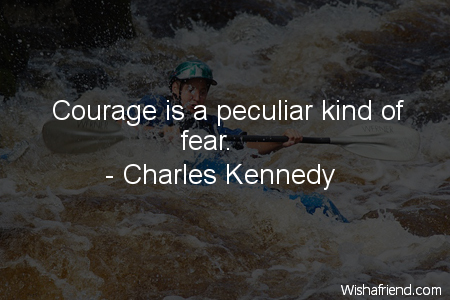 courage-Courage is a peculiar kind