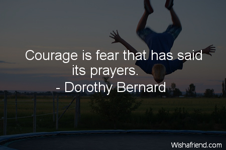 courage-Courage is fear that has