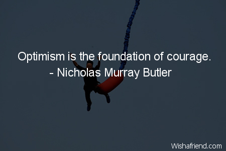 courage-Optimism is the foundation of