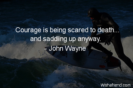 courage-Courage is being scared to