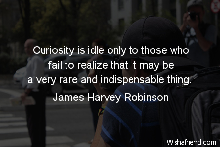 curiosity-Curiosity is idle only to