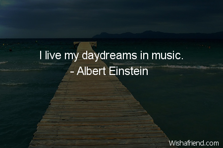 Albert Einstein Quote I Live My Daydreams In Music