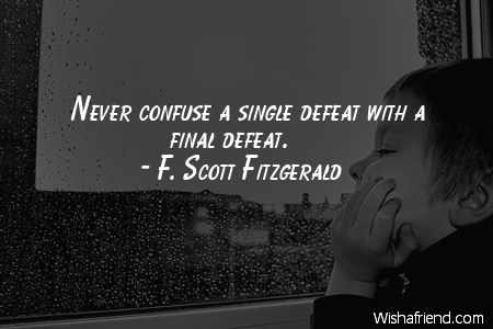 defeat-Never confuse a single defeat