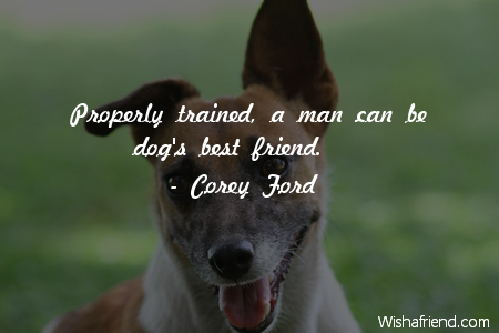 Corey Ford Quote: Properly trained, a man can be dog's best friend.
