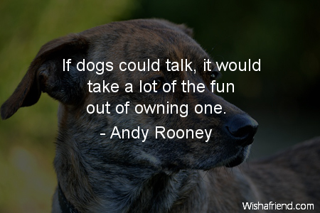 dog-If dogs could talk, it