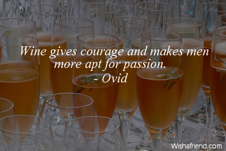 drinking-Wine gives courage and makes