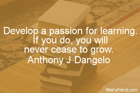education-Develop a passion for learning.