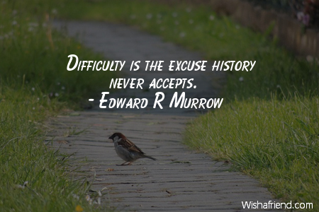 excuses-Difficulty is the excuse history