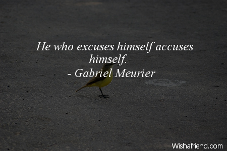 excuses-He who excuses himself accuses