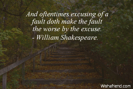 excuses-And oftentimes excusing of a