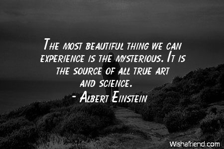 Albert Einstein Quote The Most Beautiful Thing We Can Experience Is