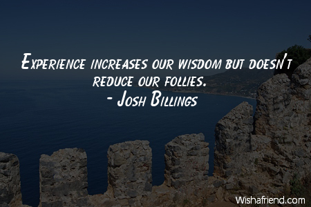 experience-Experience increases our wisdom but