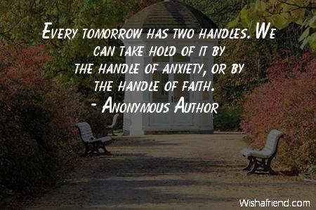 faith-Every tomorrow has two handles.