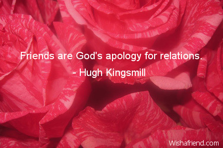 family-Friends are God's apology for