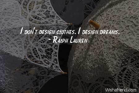 fashion-I don't design clothes. I