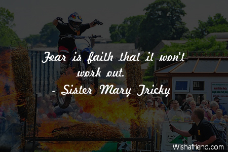 Sister Mary Tricky Quote Fear Is Faith That It Wont Work Out