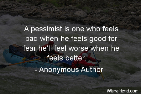 fear-A pessimist is one who