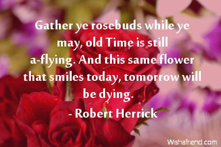 Robert Herrick Quote Gather Ye Rosebuds While Ye May Old Time Is