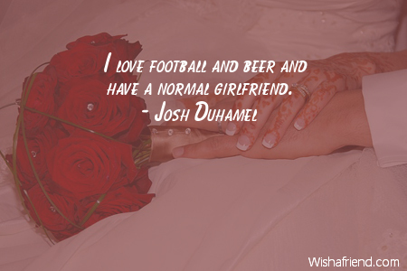 I love football and beer, Josh Duhamel Quote