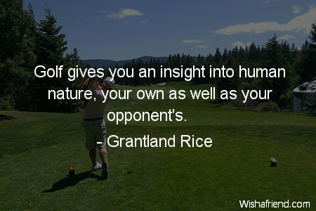 Golf Quote Prepossessing Golf Gives You An Insight Grantland Rice Quote
