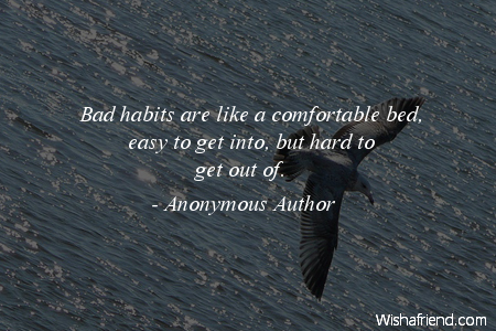 habits-Bad habits are like a
