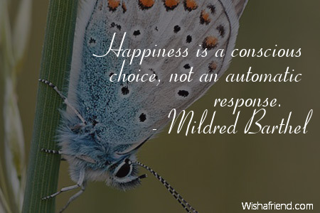 happiness-Happiness is a conscious choice,