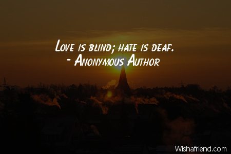 Anonymous Author Quote Love Is Blind Hate Is Deaf