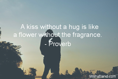 Proverb Quote: A kiss without a hug is like a flower without