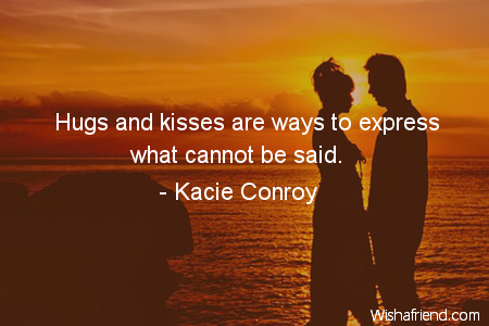 Hugs and kisses are ways, Kacie Conroy Quote