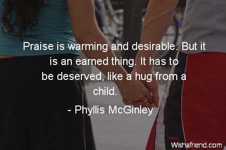 hug-Praise is warming and desirable.