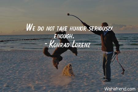 humor-We do not take humor