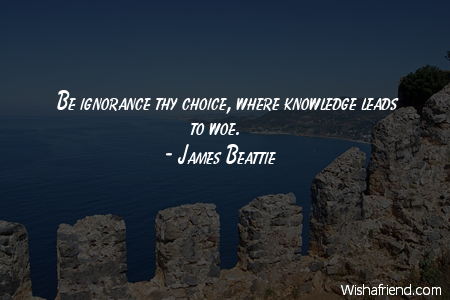 ignorance-Be ignorance thy choice, where
