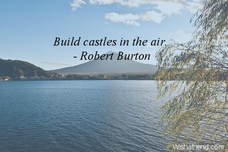 imagination-Build castles in the air.