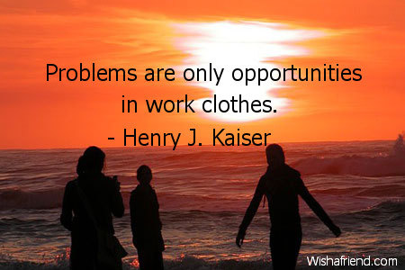inspiration-Problems are only opportunities in