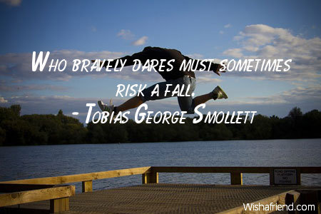 inspiration-Who bravely dares must sometimes
