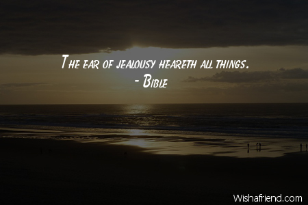 Bible Quote: The ear of jealousy heareth all things