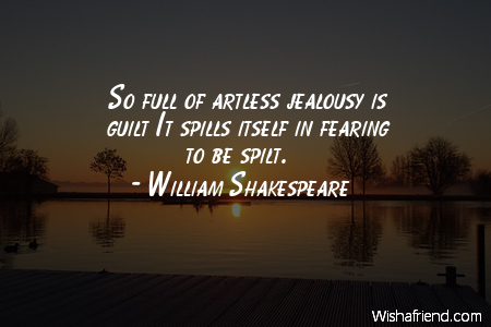 jealousy-So full of artless jealousy