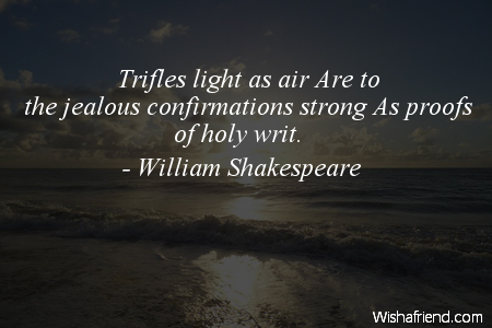 jealousy-Trifles light as air Are