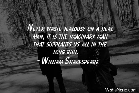 jealousy-Never waste jealousy on a